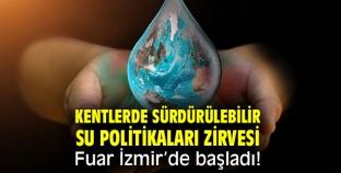 """Su Politikaları Zirvesi"""", 22 Mart Dünya Su Günü'nde Fuar İzmir'de başladı."""