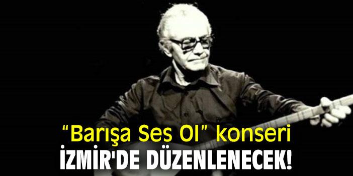 """""""Barışa Ses Ol"""" konseri İzmir'de düzenlenecek!"""
